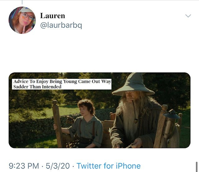 Adaptation - Lauren @laurbarbq Advice To Enjoy Being Young Came Out Way Sadder Than Intended 9:23 PM · 5/3/20 · Twitter for iPhone