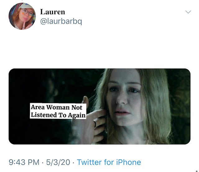 Face - Lauren @laurbarbq Area Woman Not Listened To Again 9:43 PM · 5/3/20 · Twitter for iPhone