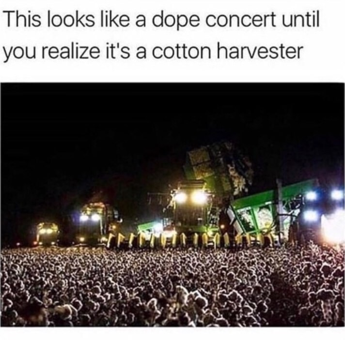 People - This looks like a dope concert until you realize it's a cotton harvester