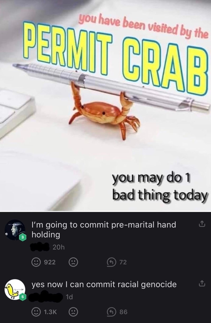 Games - you have been visited by the PERMIT CRAB you may do 1 bad thing today I'm going to commit pre-marital hand holding 20h 922 (6 72 yes now I can commit racial genocide 1d 4 86 1.3K