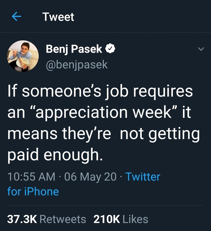 "Funny tweet that reads, ""If someone's job requires an 'appreciation week' it means they're not getting paid enough"""