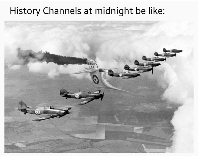 Airplane - History Channels at midnight be like: