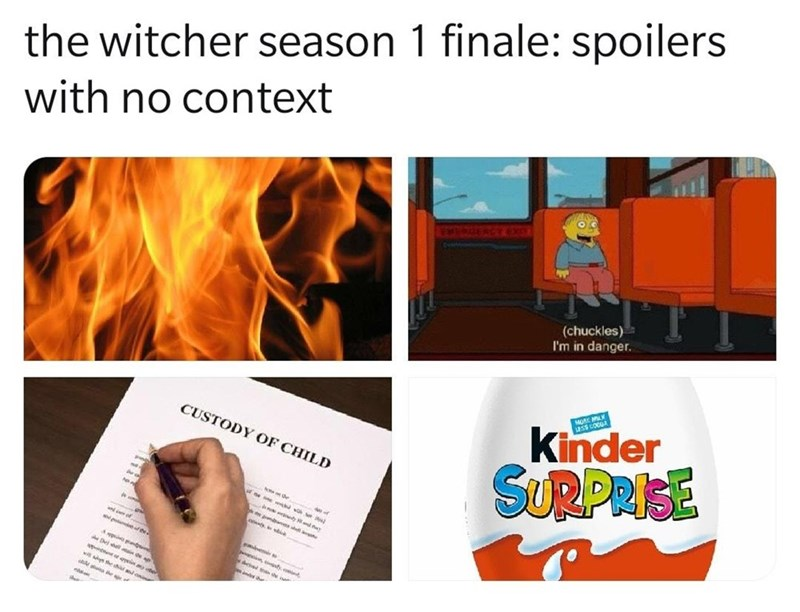 Text - the witcher season 1 finale: spoilers with no context (chuckles) I'm in danger. MORE MK LESS COCUA Kinder SURPRISE CUSTODY OF CHILD Loses Lembe Deall n de