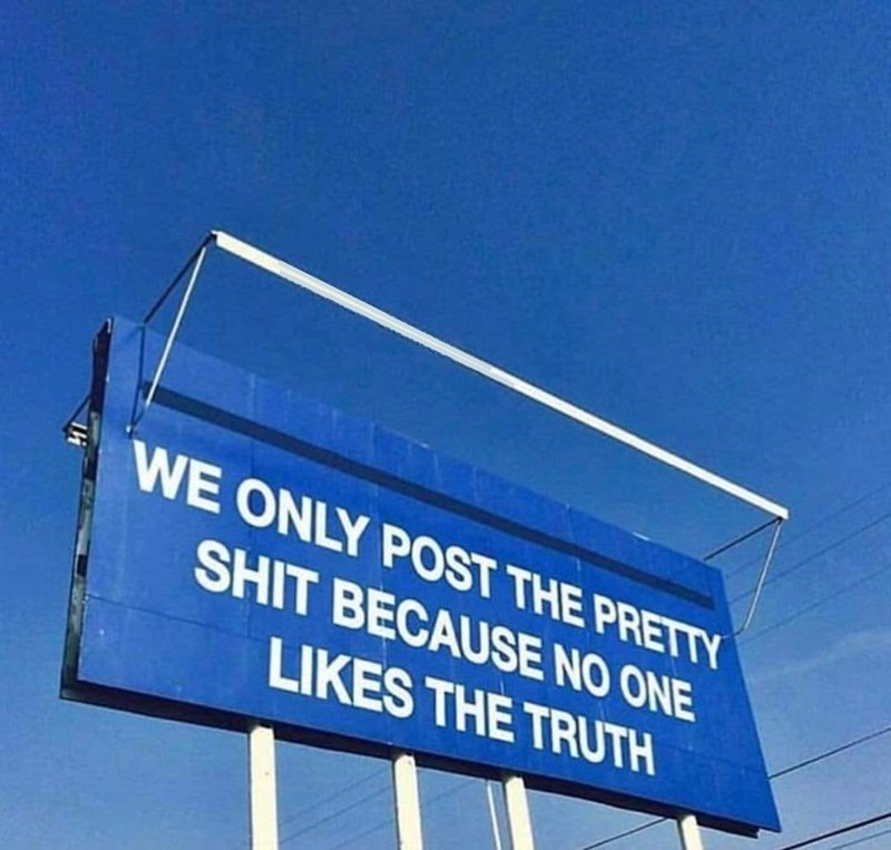 Blue - WE ONLY POST THE PRETTY SHIT BECAUSE NO ONE LIKES THE TRUTH