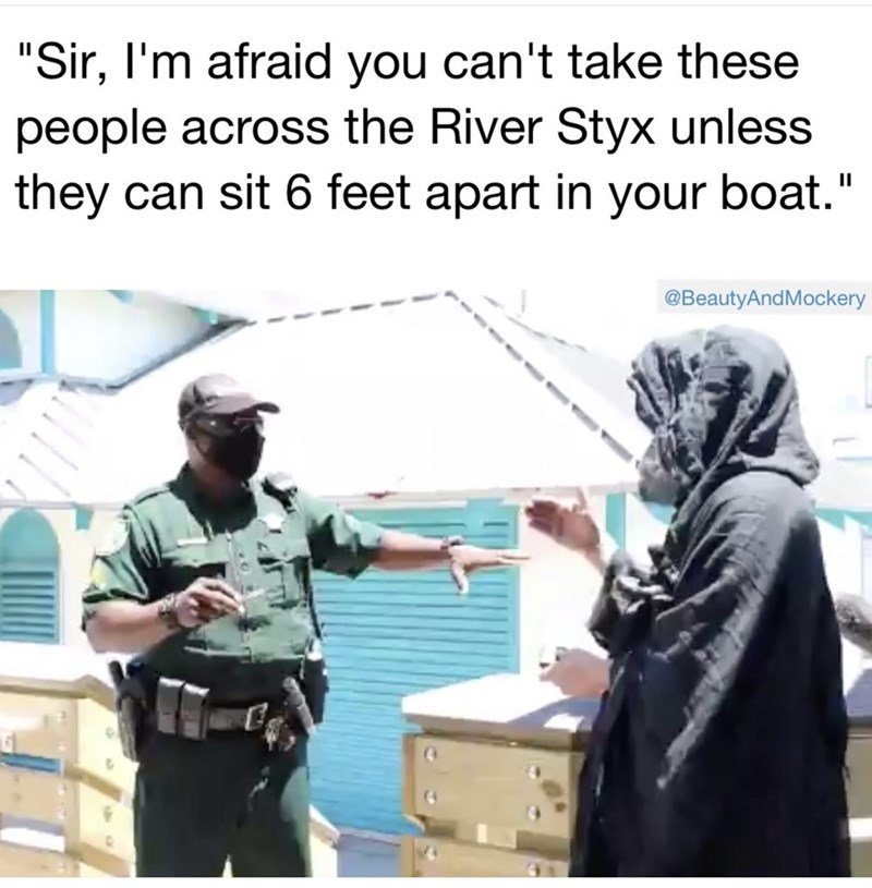 """Adaptation - """"Sir, I'm afraid you can't take these people across the River Styx unless they can sit 6 feet apart in your boat."""" @BeautyAndMockery"""
