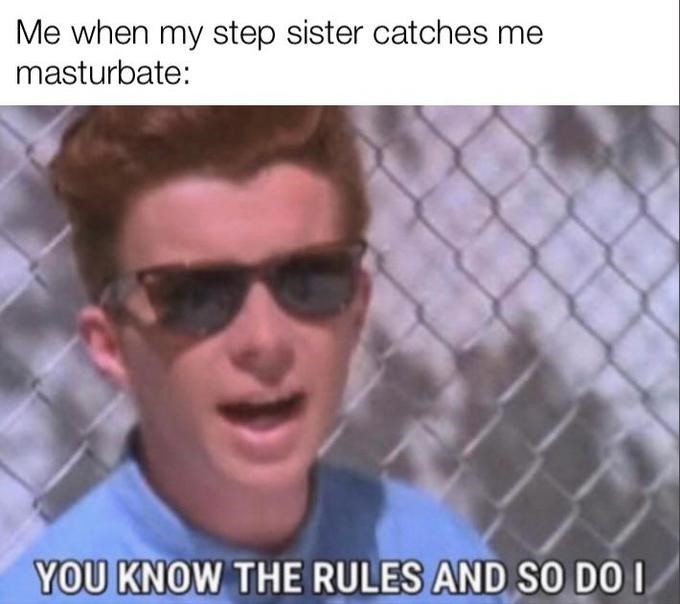 Eyewear - Me when my step sister catches me masturbate: YOU KNOW THE RULES AND SO DO I