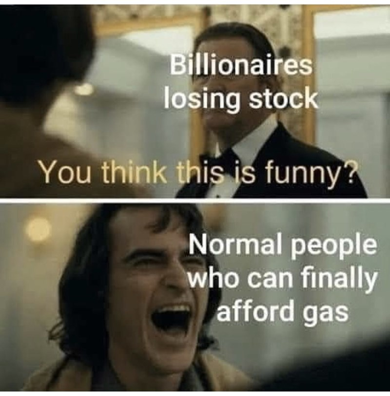 Photo caption - Billionaires losing stock You think this is funny? Normal people who can finally afford gas