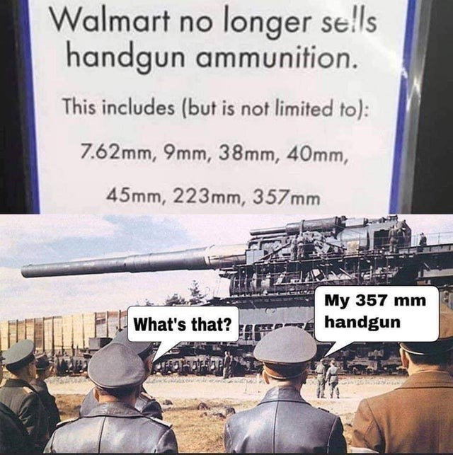 Text - Walmart no longer se!lls handgun ammunition. This includes (but is not limited to): 7.62mm, 9mm, 38mm, 40mm, 45mm, 223mm, 357mm My 357 mm handgun What's that?