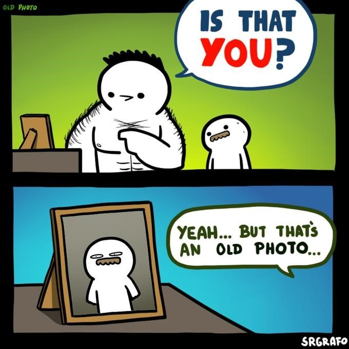 Cartoon - OLD PHOTO IS THAT YOU? YEAH... BUT THATS AN OLD PHOTO... SRGRAFO