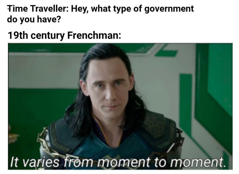 Facial expression - Time Traveller: Hey, what type of government do you have? 19th century Frenchman: It varies from moment to moment.