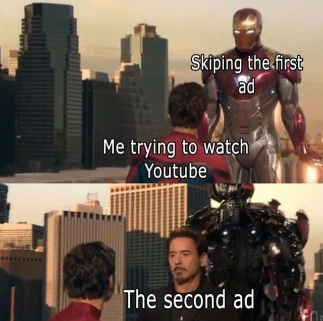 Iron man - Skiping the first ad Me trying to watch Youtube The second ad