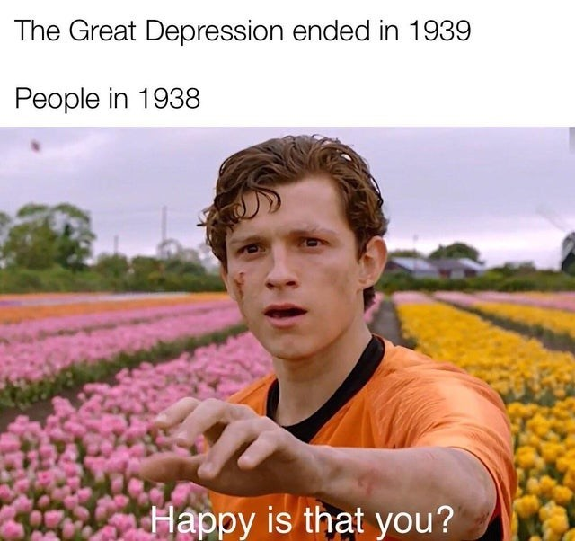 Flower - The Great Depression ended in 1939 People in 1938 Happy is that you?