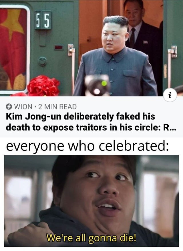 Facial expression - 55 O WION • 2 MIN READ Kim Jong-un deliberately faked his death to expose traitors in his circle: R... everyone who celebrated: We're all gonna die! TMESAN