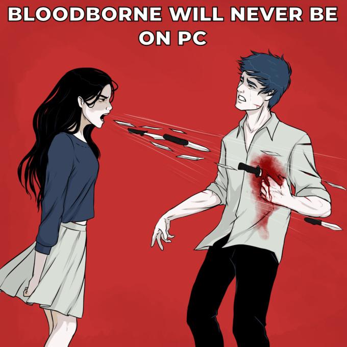 Cartoon - BLOODBORNE WILL NEVER BE ON PC