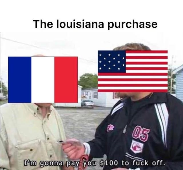 Veterans day - The louisiana purchase i 05 I'm gonna pay you $100 to fuck off.