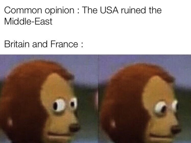 Head - Common opinion : The USA ruined the Middle-East Britain and France :
