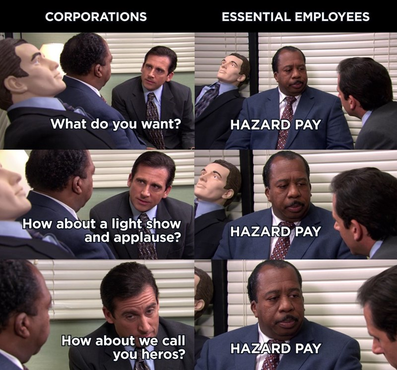 Facial expression - CORPORATIONS ESSENTIAL EMPLOYEES What do you want? HAZARD PAY How about a light show and applause? HAZARD PAY How about we call you heros? HAZARD PAY