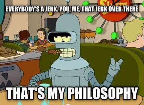 Cartoon - EVERYBODY'S A JERK. YOU, ME, THAT JERK OVER THERE THAT'S MY PHILOSOPHY
