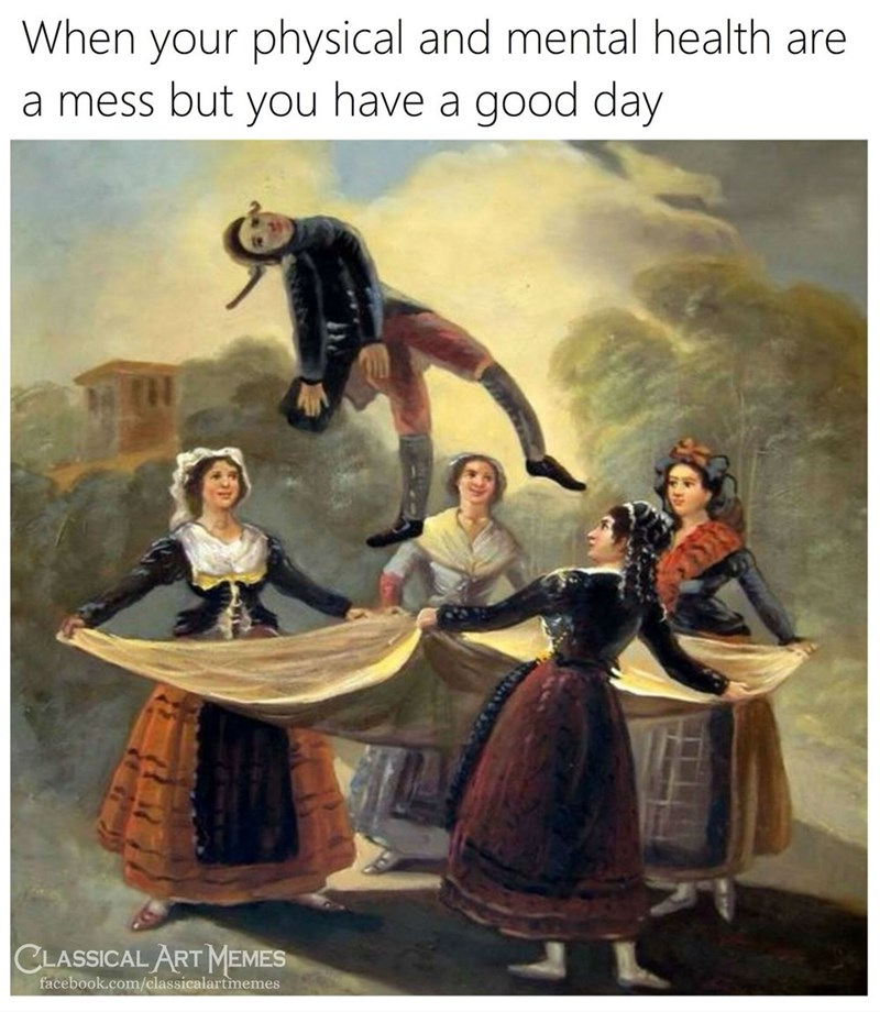 Painting - When your physical and mental health are a mess but you have a good day CLASSICAL ART MEMES facebook.com/classicalartmemes