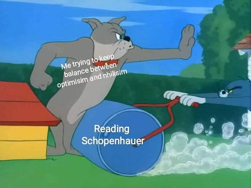 Cartoon - Me trying to keep balance betwen optimisim and nhilisim Reading Schopenhauer