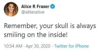 Text - Alice R Fraser @aliterative Remember, your skull is always smiling on the inside! 10:54 AM Apr 30, 2020 - Twitter for iPhone