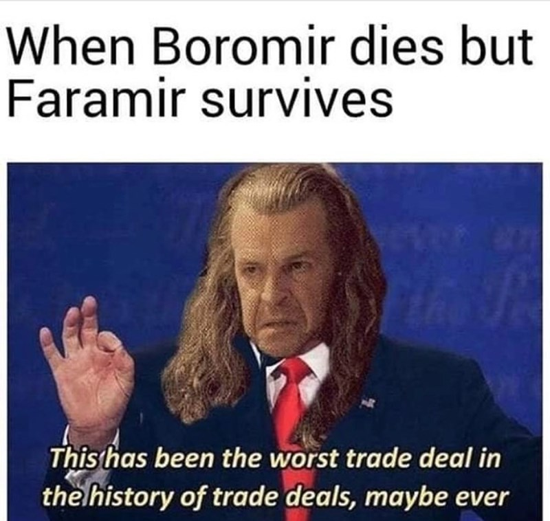 Photo caption - When Boromir dies but Faramir survives This has been the worst trade deal in the history of trade deals, maybe ever