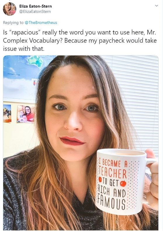 """Hair - Eliza Eaton-Stern @ElizaEatonStern Is """"rapacious"""" really the word you want to use here, Mr. Complex Vocabulary? Because my paycheck would take issue with that. Replying to @TheBrometheus I BECAME A TEACHER OTO GET RICH AND FAMOUS"""