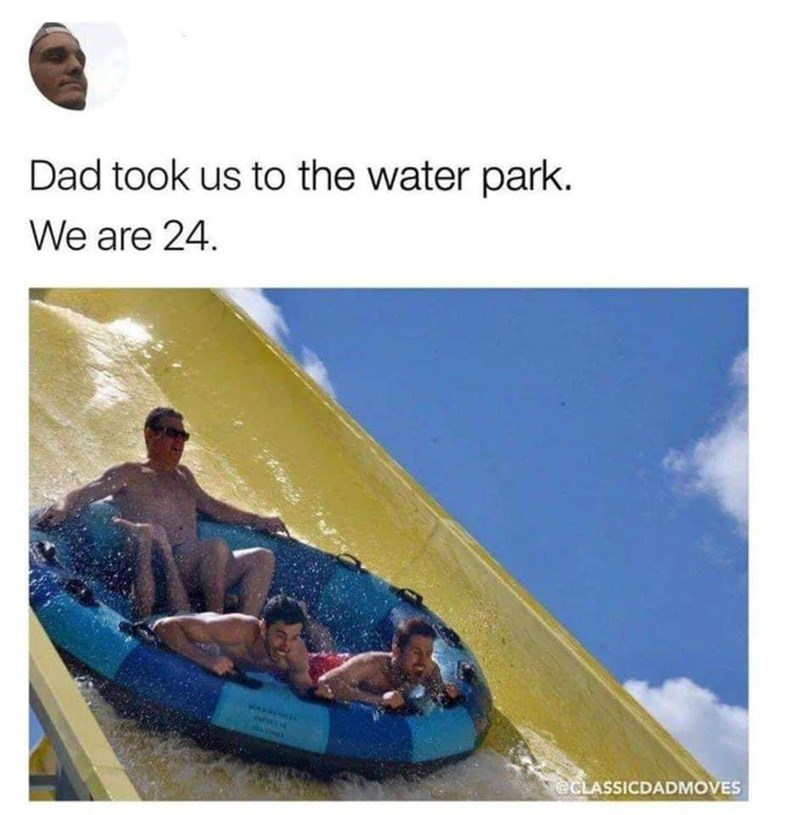 Recreation - Dad took us to the water park. We are 24. @CLASSICDADMOVES