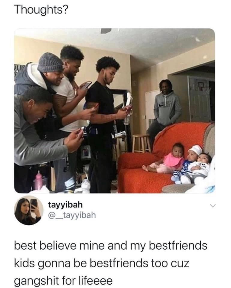 Photo caption - Thoughts? OVE tayyibah @_tayyibah best believe mine and my bestfriends kids gonna be bestfriends too cuz gangshit for lifeeee