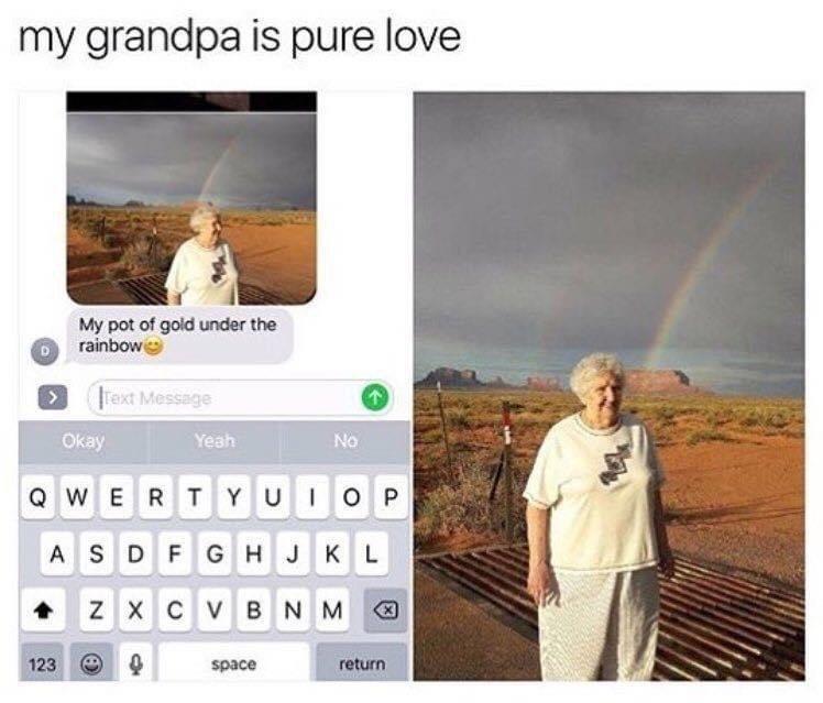 Text - my grandpa is pure love My pot of gold under the rainbow Text Message Okay Yeah No Q WER TYUI OP ASDFGHJKL Z X C VBNM 123 space return