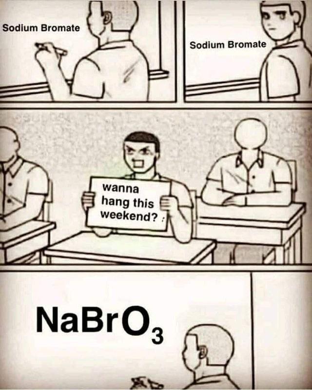 Cartoon - Sodium Bromate Sodium Bromate wanna hang this weekend? NaBrO3