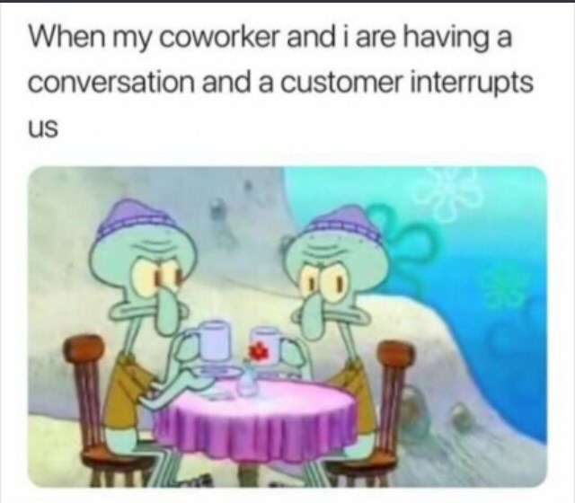 Cartoon - When my coworker and i are having a conversation and a customer interrupts us