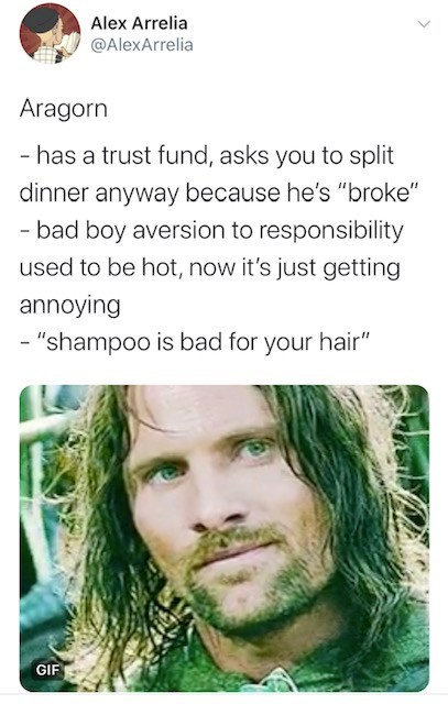 "Hair - Alex Arrelia @AlexArrelia Aragorn - has a trust fund, asks you to split dinner anyway because he's ""broke"" - bad boy aversion to responsibility used to be hot, now it's just getting annoying - ""shampoo is bad for your hair"" GIF"