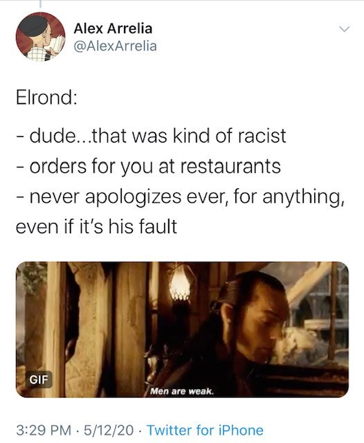 Text - Alex Arrelia @AlexArrelia Elrond: - dude...that was kind of racist - orders for you at restaurants - never apologizes ever, for anything, even if it's his fault GIF Men are weak. 3:29 PM 5/12/20 Twitter for iPhone