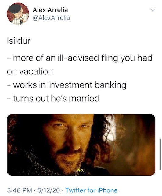 Text - Alex Arrelia @AlexArrelia Isildur - more of an ill-advised fling you had on vacation - works in investment banking turns out he's married No. 3:48 PM 5/12/20 Twitter for iPhone %3D
