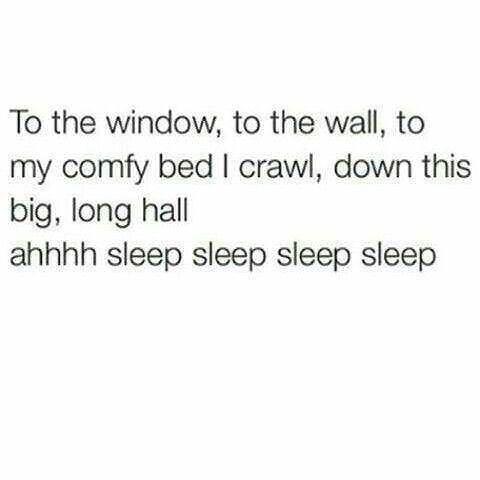 Text - To the window, to the wall, to my comfy bed I crawl, down this big, long hall ahhhh sleep sleep sleep sleep