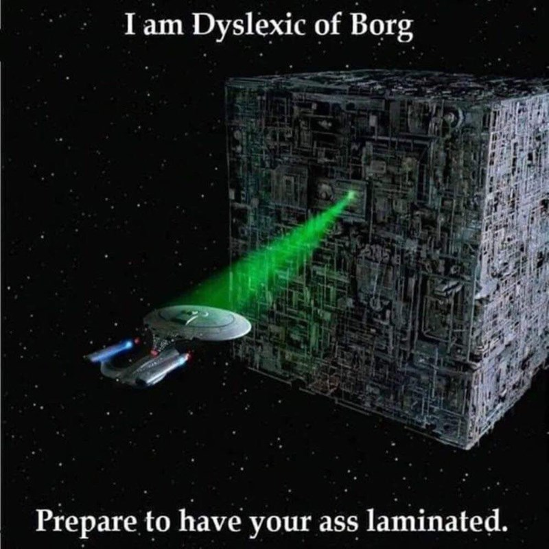 Text - Font - I am Dyslexic of Borg Prepare to have your ass laminated.
