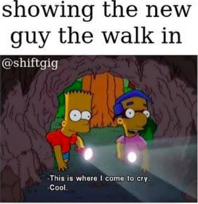 Cartoon - showing the new guy the walk in @shiftgig This is where I come to cry. -Cool.
