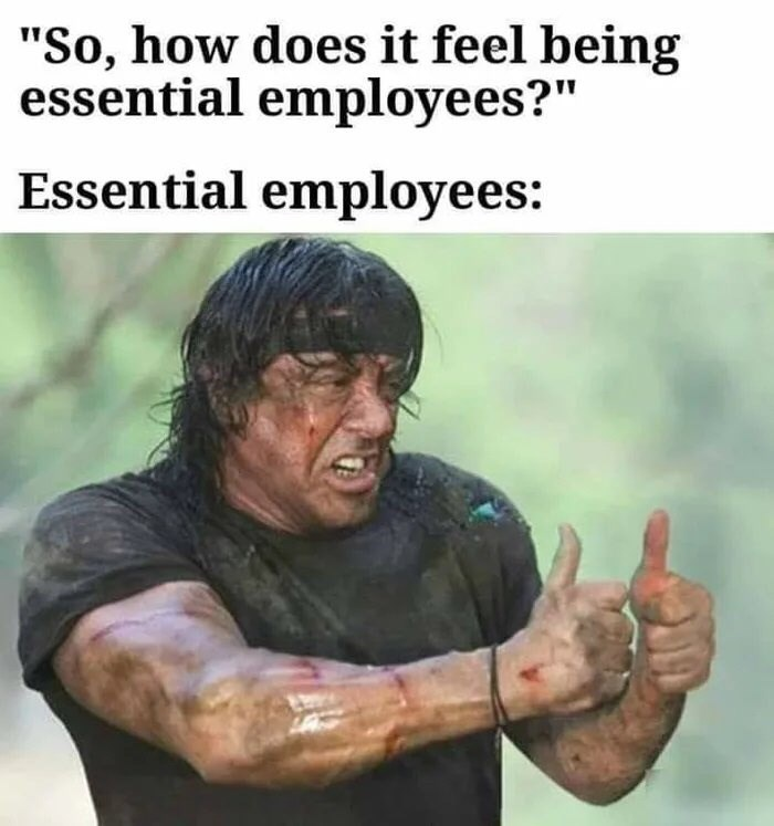"Hand - ""So, how does it feel being essential employees?"" Essential employees:"