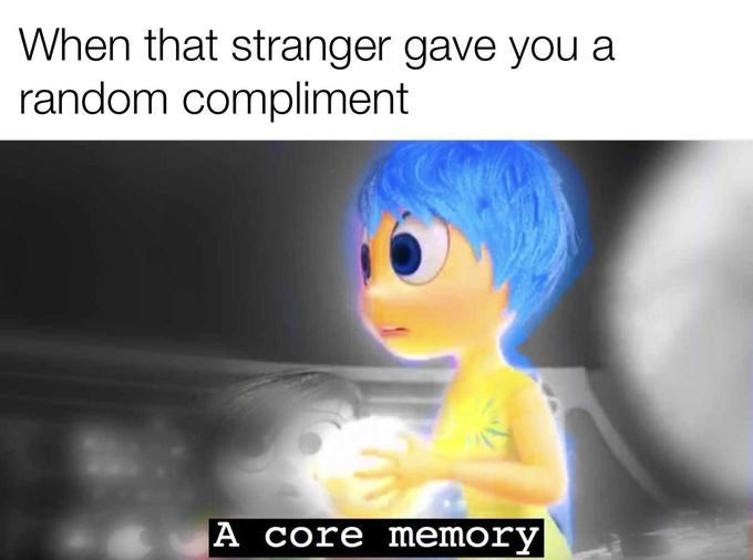 Text - When that stranger gave you a random compliment A core memory