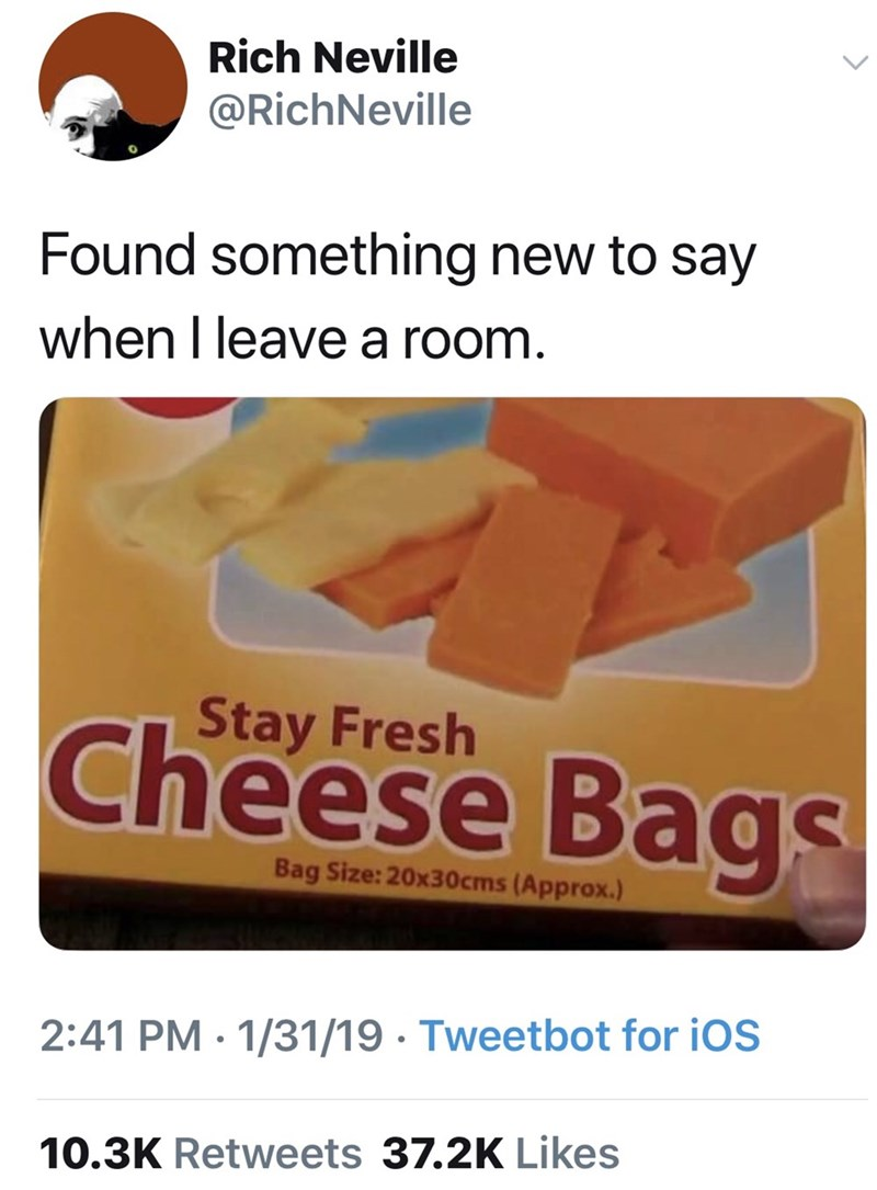 Text - Rich Neville @RichNeville Found something new to say when I leave a room. Stay Fresh Cheese Bags Bag Size: 20x30cms (Approx.) 2:41 PM · 1/31/19 · Tweetbot for iOS 10.3K Retweets 37.2K Likes