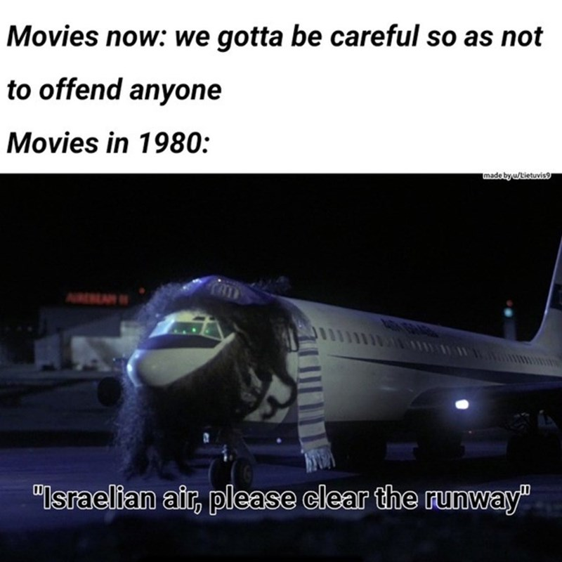"""Aerospace engineering - Movies now: we gotta be careful so as not to offend anyone Movies in 1980: made by u/tietuvis9 AAN """"Israelian air, please clear the runway"""""""