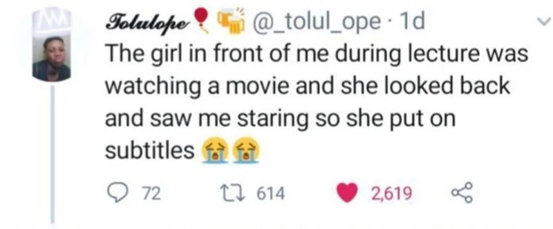 Text - Tolulopo ? T @_tolul_ope · 1d The girl in front of me during lecture was watching a movie and she looked back and saw me staring so she put on subtitles O 72 27 614 2,619