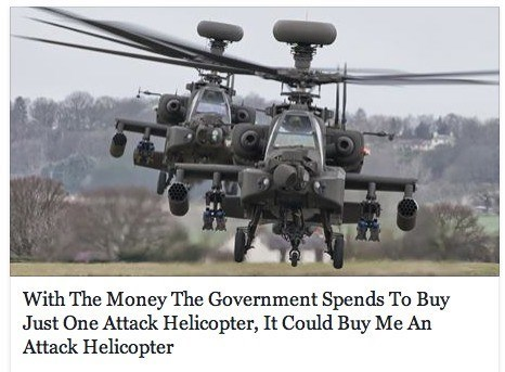 Helicopter - With The Money The Government Spends To Buy Just One Attack Helicopter, It Could Buy Me An Attack Helicopter