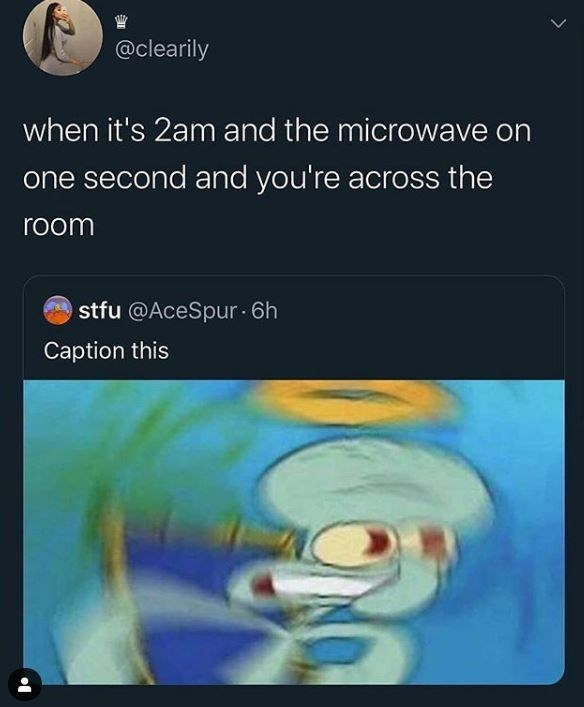 Text - @clearily when it's 2am and the microwave on one second and you're across the room stfu @AceSpur · 6h Caption this