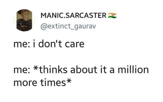 Text - MANIC.SARCASTER @extinct_gaurav me: i don't care me: *thinks about it a million more times*