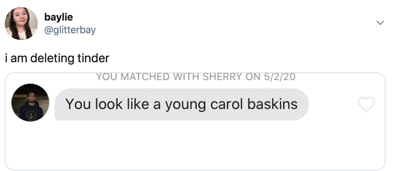Text - baylie @glitterbay i am deleting tinder YOU MATCHED WITH SHERRY ON 5/2/20 You look like a young carol baskins