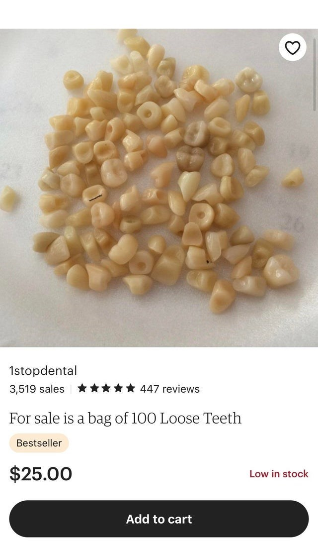 Food - 26 1stopdental 3,519 sales ***** 447 reviews For sale is a bag of 100 Loose Teeth Bestseller Low in stock $25.00 Add to cart