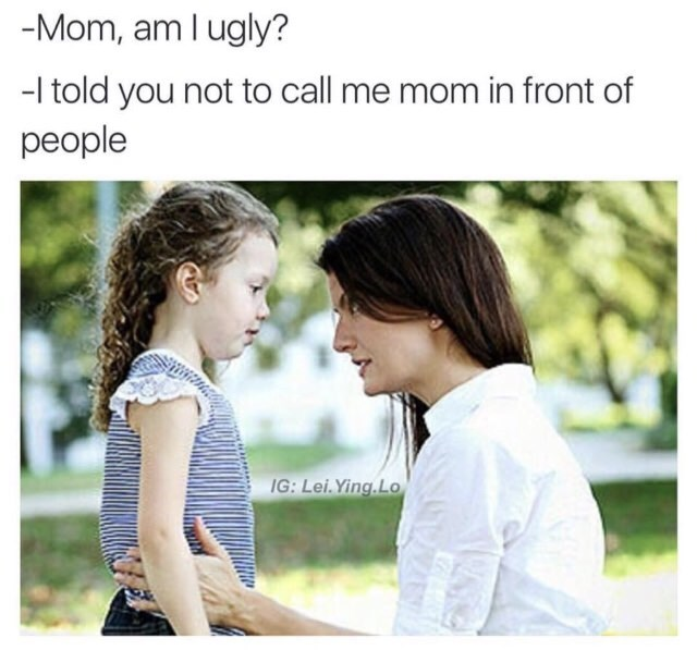 Photograph - -Mom, am I ugly? -I told you not to call me mom in front of people IG: Lei.Ying.Lo