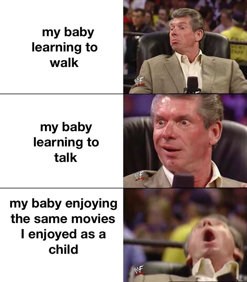 Facial expression - my baby learning to walk WEN my baby learning to talk my baby enjoying the same movies I enjoyed as a child WF